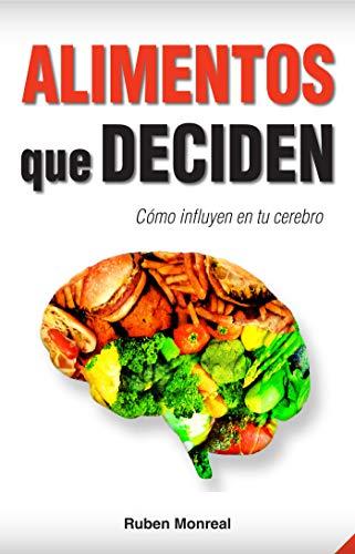 Alimentos que deciden: Cómo influyen en tu cerebro por Rubén González Monreal