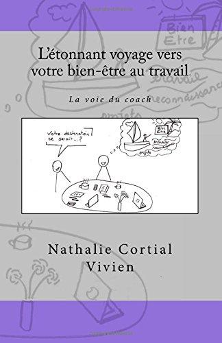 L'étonnant voyage vers votre bien-être au travail: La voie du coach par Nathalie Cortial Vivien