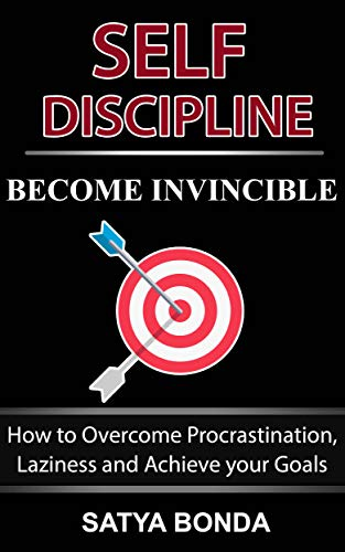 Self Discipline - Become Invincible - How to Overcome Procrastination, Laziness and Achieve your Goals  : (Motivation, Self Esteem, Self empowerment, Personal Transformation) (English Edition)