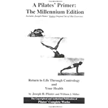 A Pilates' Primer: Pilates' Return to Life Through Contrology and Your Health