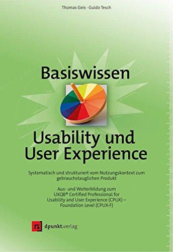 Basiswissen Usability und User Experience: Aus- und Weiterbildung zum UXQB® Certified Professional for Usability and User Experience (CPUX) – Foundation Level (CPUX-F)