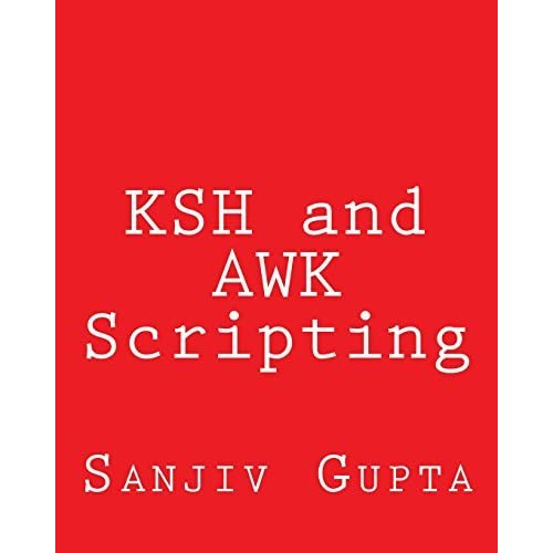 KSH and AWK Scripting: Mastering Shell Scripting For Unix and Linux Environments by Sanjiv Gupta (2013-09-15)