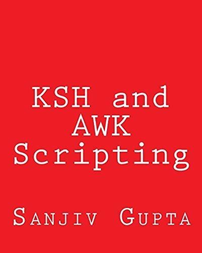 KSH and AWK Scripting: Mastering Shell Scripting For Unix and Linux Environments by Sanjiv Gupta (2013-09-15) par Sanjiv Gupta