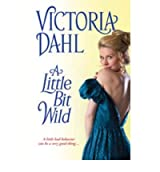 [A Little Bit Wild] [by: Victoria Dahl]