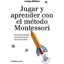 Jugar y aprender con el método Montessori: Guía de actividades educativas desde los 2 a los 6 años