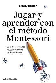 Jugar y aprender con el método Montessori par Lesley Britton
