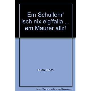 Em Schullehr' isch nix eig'falla ... em Maurer allz!