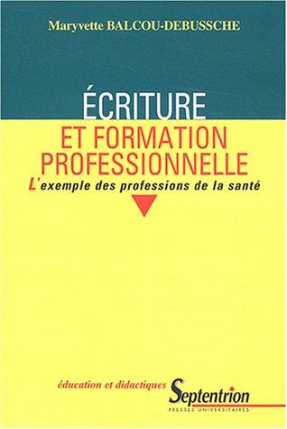 Descargar Libro Ecriture et formation professionnelle : L'exemple des professions de la santé de Maryvette Balcou-Debussche