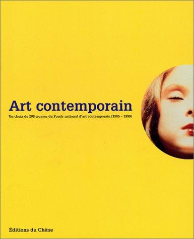 Art contemporain : Un choix de 200 oeuvres du Fonds National d'Art Contemporain, 1985-1999 par Collectif