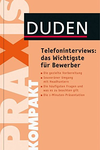 Duden Praxis kompakt - Telefoninterviews: das Wichtigste für Bewerber (Duden Ratgeber)