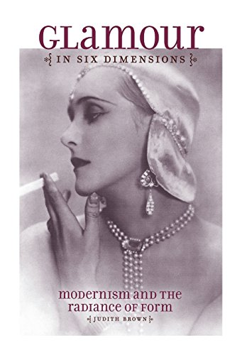 Glamour in Six Dimensions: Modernism and the Radiance of Form