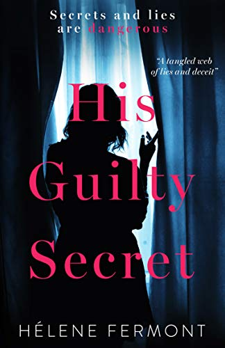 His Guilty Secret: A compelling novel of secrecy and betrayal by [Fermont, Hélene]