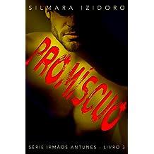 PROMÍSCUO (IRMÃOS ANTUNES Livro 3) (Portuguese Edition)