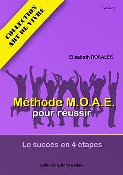 Méthode MOAE pour réussir. Le succès en 4 étapes. (Art de Vivre t. 1) par [ROSALES, Elisabeth]