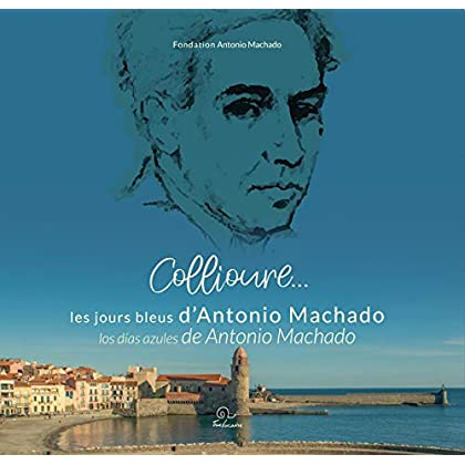 Collioure... les jours bleus d'Antonio Machado / Collioure... los días azules de Antonio Machado