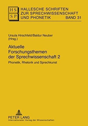 Aktuelle Forschungsthemen der Sprechwissenschaft 2: Phonetik, Rhetorik und Sprechkunst (Hallesche Schriften Zur Sprechwissenschaft Und Phonetik)