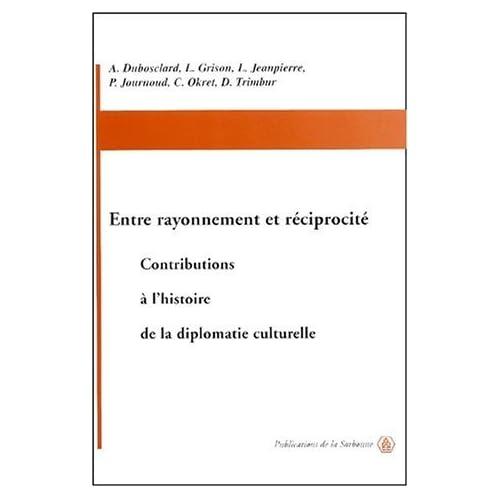 Entre rayonnement et réciprocité : Contributions à l'histoire de la diplomatie culturelle de Dominique Trimbur (1 juin 2002) Broché