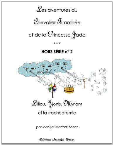 Lililou, Yonis, Myriam... et la tracheotomie: hors-serie # 2 (Les aventures du Chevalier Timothee et de la Princesse Jade)