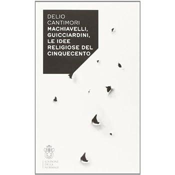 Machiavelli, Guicciardini, Le Idee Religiose Del Cinquecento