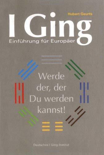 I Ging - Einführung für Europäer: Werde der, der Du werden kannst! by Kempen Deutsches I Ging Institut(März 2007)