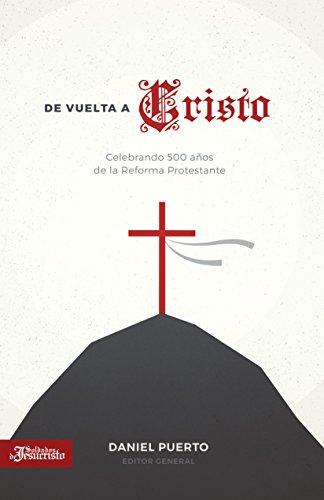 De vuelta a Cristo: Celebrando 500 años de la Reforma Protestante por Soldados de Jesucristo