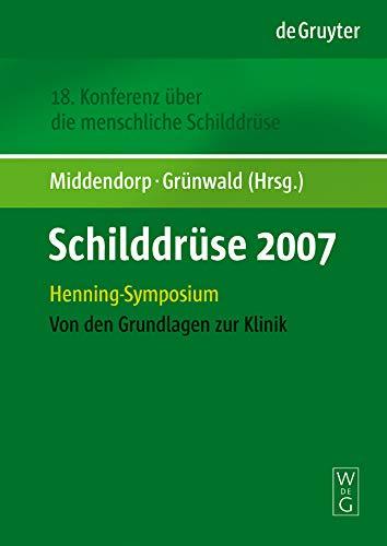 Schilddrüse 2007: Henning-Symposium. 18. Konferenz über die menschliche Schilddrüse. Von den Grundlagen zur Klinik