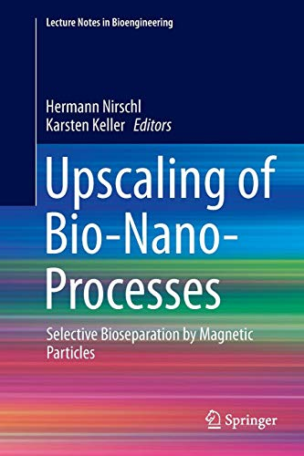 Upscaling of Bio-Nano-Processes: Selective Bioseparation by Magnetic Particles (Lecture Notes in Bioengineering)