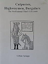 Cutpurses, Highwaymen, Burglars: The Professional Thief, 1558-1660 (Living History Reference Books)
