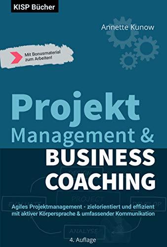 Projektmanagement  &  Business Coaching: Agiles Projektmanagement - zielorientiert und effizient mit aktiver Körpersprache & umfassender Kommunikation