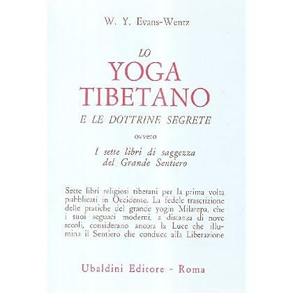 Lo Yoga Tibetano E Le Dottrine Segrete. I Sette Libri Di Saggezza Del Grande Sentiero