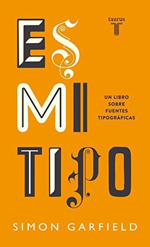 Es mi tipo: Un libro sobre fuentes tipográficas (Pensamiento) por Simon Garfield