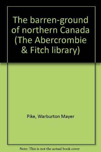 the-barren-ground-of-northern-canada-the-abercrombie-fitch-library