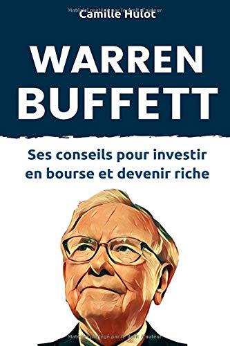 Warren Buffett : Ses conseils pour investir en bourse et devenir riche par Camille Hulot