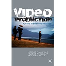Video Production: Putting Theory into Practice by Steve Dawkins (2009-12-09)