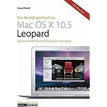 Das Grundlagenbuch zu Mac OS X 10.5 Leopard. Das Betriebssystem von Apple in der Praxis kompetent und unterhaltsam erklärt
