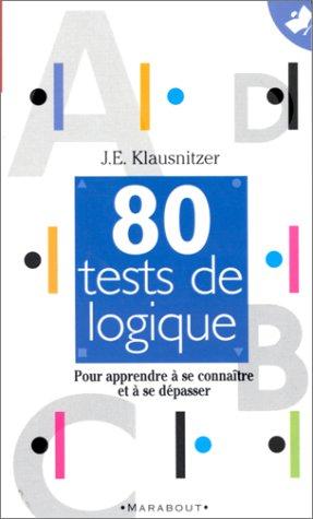 80 tests de logique : Pour apprendre à se connaître et à se dépasser par J. E Klausnitzer