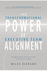 The Transformational Power of Executive Team Alignment: Organizational Success Beyond Your Wildest Dreams by Miles Kierson (2009-02-01) Hardcover