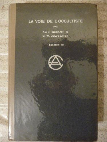 Annie Besant et C. W. Leadbeater. La Voie de l'occultiste. Section 3. Commentaires sur 'la lumire sur le sentier'. Traduit de l'anglais