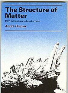 The Structure of Matter: From Blue Sky to Liquid Crystals by Andre Guinier (1984-09-01)