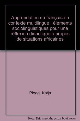 Appropriation du français en contexte multilingue : éléments sociolinguistiques pour une réflexion didactique à propos de situations africaines