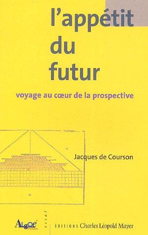 L'appétit du futur : Voyage au coeur de la prospective par Jacques de Courson