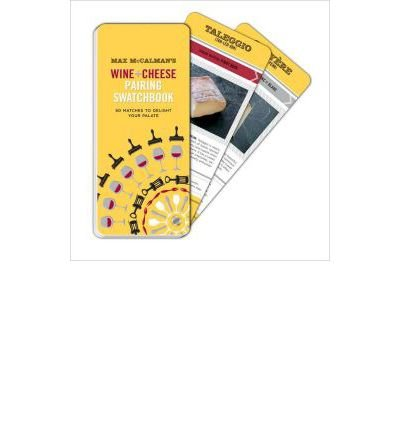 [(Max McCalman's Wine and Cheese Pairing Swatchbook: 50 Matches to Delight Your Palate)] [ By (author) Max McCalman ] [August, 2013]