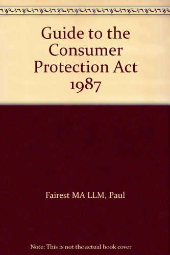 Guide to the Consumer Protection Act, 1987 por Paul Fairest