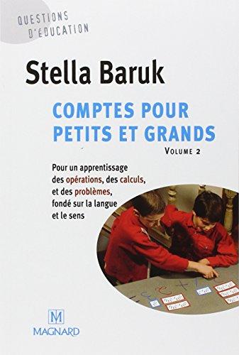 Comptes pour petits et grands. : Volume 2, Pour un apprentissage des opérations, des calculs, et des problèmes, fondé sur la langue et le sens par Stella Baruk