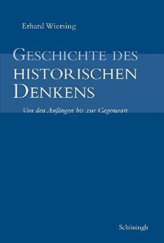 Geschichte des historischen Denkens: Zugleich eine Einführung in die Theorie der Geschichte