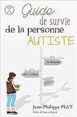 Guide de survie de la personne autiste de Jean-Philippe Piat