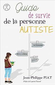 Guide de survie de la personne autiste par Jean-Philippe Piat