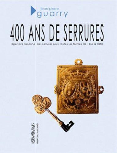 400 ans de serrures (1450-1850) : Répertoire raisonné par J-P Guarry