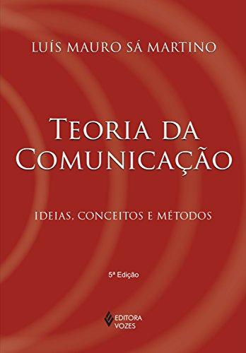 Teoria da comunicação: Ideias, conceitos e métodos (Portuguese Edition) por Luís Mauro Sá Martins