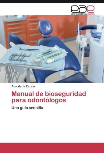 Manual de bioseguridad para odontólogos por Zarate Ana Maria